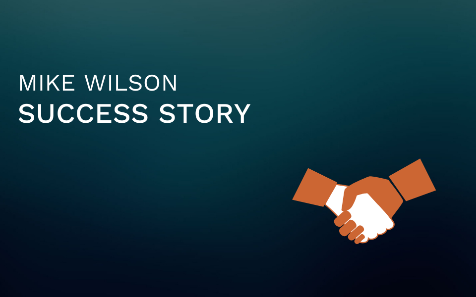 Mike Wilson Success Story