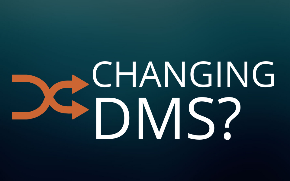 Thinking about changing your DMS? Read this first.