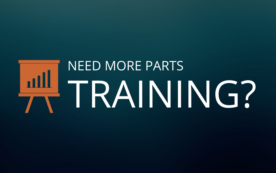 Need more Parts Training?