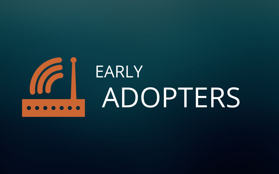 Early Adopters | The Future of the Industry