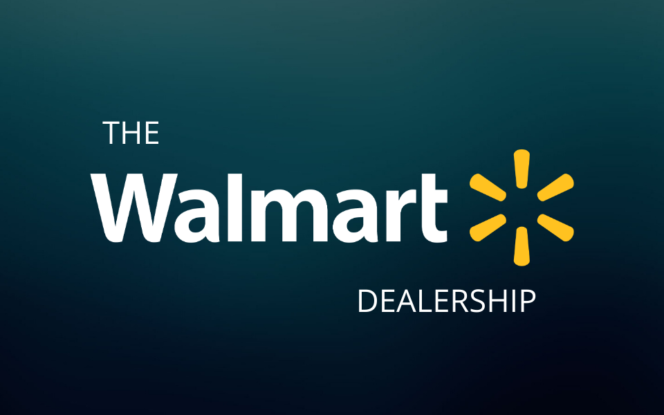 The Walmart Dealership | The Future of the Industry
