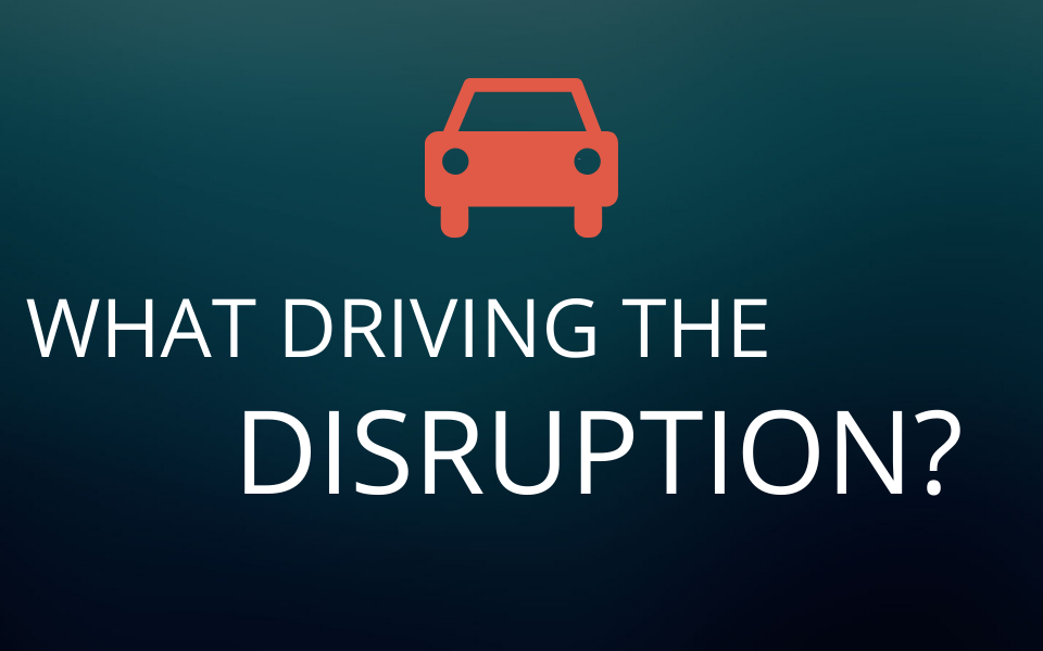 What's driving the disruption?  | The Future of the Industry