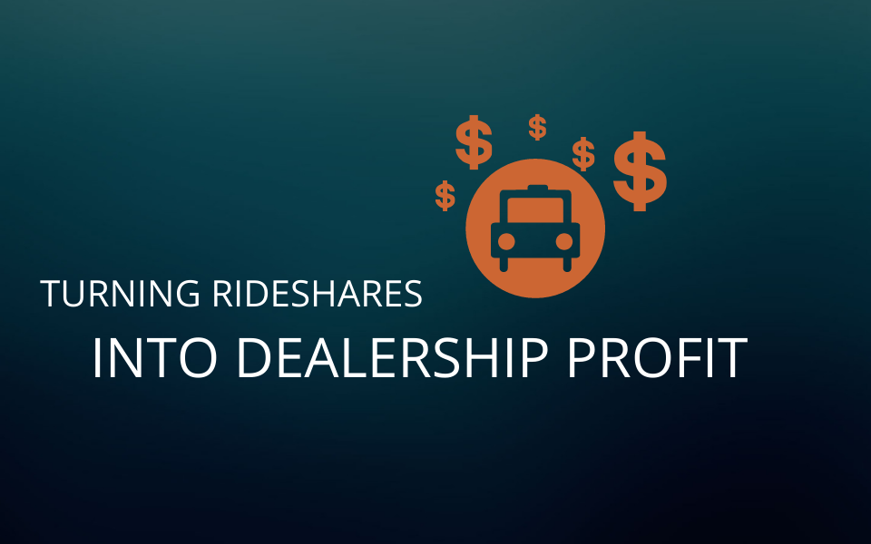 Turning Rideshares into Dealership Profit | The Future of the Industry